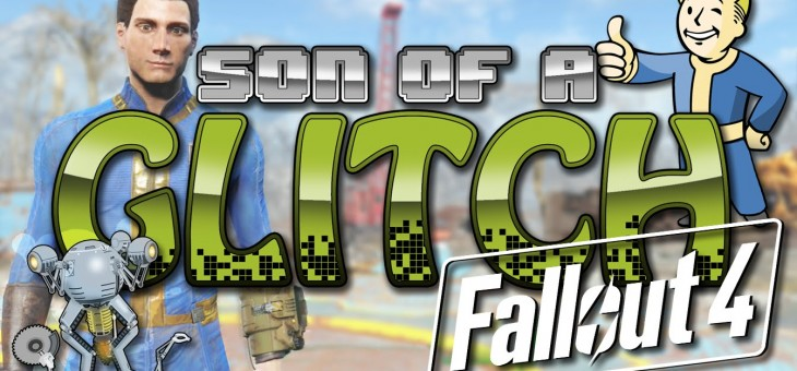 Fallout 4 Glitches – Son of a Glitch